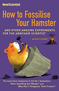 How to Fossilise Your Hamster: And other amazing experiments for the armchair scientist (English Edition)