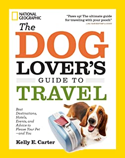 The Dog Lover's Guide to Travel: Best Destinations, Hotels, Events, and Advice to Please Your Pet-and You (English Edition)