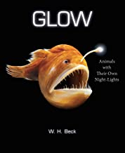 Glow: Animals with Their Own Night-Lights (English Edition)