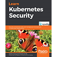 Learn Kubernetes Security: Securely orchestrate, scale, and…