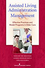 Assisted Living Administration and Management: Effective Practices and Model Programs in Elder Care (English Edition)