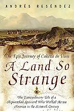 A Land So Strange: The Epic Journey of Cabeza de Vaca (English Edition)
