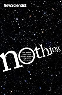 Nothing: From absolute zero to cosmic oblivion -- amazing insights into nothingness (English Edition)