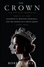 The Crown: The Official Companion, Volume 1: Elizabeth II, Winston Churchill, and the Making of a Young Queen (1947-1955) ...