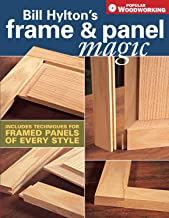 Bill Hylton's Frame & Panel Magic: Includes Techniques for Framed Panels of Every Style (Popular Woodworking) (English Edi...