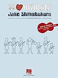 Jake Shimabukuro - Peace Love Ukulele Songbook (English Edit…