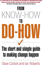 From Know-How to Do-How: The Short and Simple Guide to Making Change Happen (English Edition)
