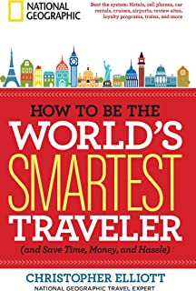 How to Be the World's Smartest Traveler (and Save Time, Money, and Hassle) (English Edition)