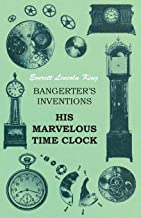 Bangerter's Inventions His Marvelous Time Clock (English Edition)