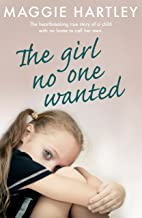 The Girl No One Wanted: The heartbreaking true story of a child with no home to call her own (A Maggie Hartley Foster Care...