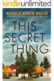 This Secret Thing: A Novel (English Edition)
