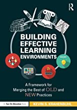 Building Effective Learning Environments: A Framework for Merging the Best of Old and New Practices (English Edition)