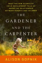 The Gardener and the Carpenter: What the New Science of Child Development Tells Us About the Relationship Between Parents ...