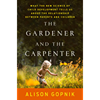 The Gardener and the Carpenter: What the New Science of Chil…