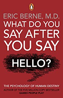 What Do You Say After You Say Hello: Gain control of your conversations and relationships (English Edition)