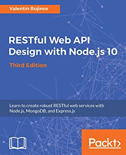 RESTful Web API Design with Node.js 10, Third Edition: Learn to create robust RESTful web services with Node.js, MongoDB, ...