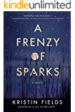 A Frenzy of Sparks: A Novel (English Edition)