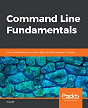 Command Line Fundamentals: Learn to use the Unix command-line tools and Bash shell scripting (English Edition)