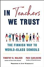 In Teachers We Trust: The Finnish Way to World-Class Schools (English Edition)