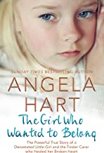 The Girl Who Wanted to Belong: The True Story of a Devastated Little Girl and the Foster Carer who Healed her Broken Heart...