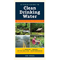 A Field Guide to Clean Drinking Water: How to Find, Assess…