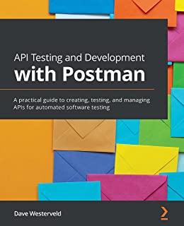 API Testing and Development with Postman: A practical guide to creating, testing, and managing APIs for automated software...