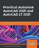 Practical Autodesk AutoCAD 2021 and AutoCAD LT 2021: A no-no…