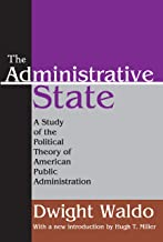The Administrative State: A Study of the Political Theory of American Public Administration (English Edition)