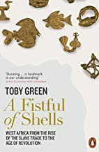 A Fistful of Shells: West Africa from the Rise of the Slave Trade to the Age of Revolution (English Edition)