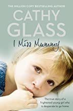 I Miss Mummy: The true story of a frightened young girl who is desperate to go home (English Edition)
