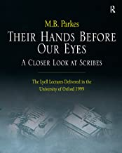 Their Hands Before Our Eyes: A Closer Look at Scribes: The Lyell Lectures Delivered in the University of Oxford 1999 (Engl...