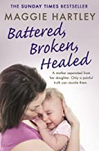 Battered, Broken, Healed: A mother separated from her daughter. Only a painful truth can bring them back together (A Maggi...