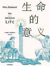 生命的意义(每个人在找寻生命的意义和追寻幸福的过程中都需要了解的哲学家和哲学课 《历史的教训》作者威尔•杜兰特总结一生,流传近一个世纪的经典哲学)