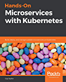 Hands-On Microservices with Kubernetes: Build, deploy, and m…