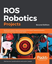 ROS Robotics Projects: Build and control robots powered by the Robot Operating System, machine learning, and virtual reali...