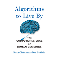 Algorithms to Live By: The Computer Science of Human Decisio…
