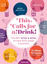 This Calls for a Drink!: The Best Wines and Beers to Pair with Every Situation (English Edition)