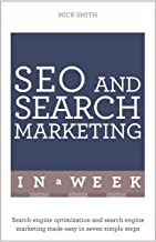 SEO And Search Marketing In A Week: Search Engine Optimization And Search Engine Marketing Made Easy In Seven Simple Steps...