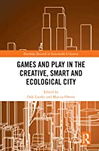 Games and Play in the Creative, Smart and Ecological City (Routledge Research in Sustainable Urbanism) (English Edition)