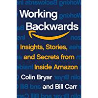 Working Backwards: Insights, Stories, and Secrets from Insid…