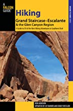 Hiking Grand Staircase-Escalante & the Glen Canyon Region: A Guide to 59 of the Best Hiking Adventures in Southern Utah (R...