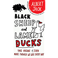 Black Sheep and Lame Ducks: The Origins of Even More Phrases…