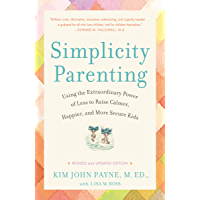 Simplicity Parenting: Using the Extraordinary Power of Less…