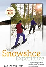 The Snowshoe Experience: Gear Up & Discover the Wonders of Winter on Snowshoes (Get Out & Do It! Guide) (English Edition)