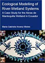Ecological Modelling of River-Wetland Systems: A Case Study for the Abras de Mantequilla Wetland in Ecuador (IHE Delft PhD...