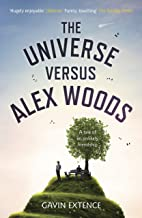 The Universe versus Alex Woods: An UNFORGETTABLE story of an unexpected friendship, an unlikely hero and an improbable jou...