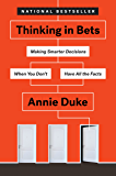 Thinking in Bets: Making Smarter Decisions When You Don't Ha…