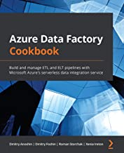 Azure Data Factory Cookbook: Build and manage ETL and ELT pipelines with Microsoft Azure's serverless data integration ser...