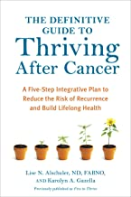 The Definitive Guide to Thriving After Cancer: A Five-Step Integrative Plan to Reduce the Risk of Recurrence and Build Lif...