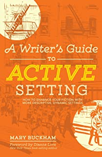A Writer's Guide to Active Setting: How to Enhance Your Fiction with More Descriptive, Dynamic Settings (English Edition)